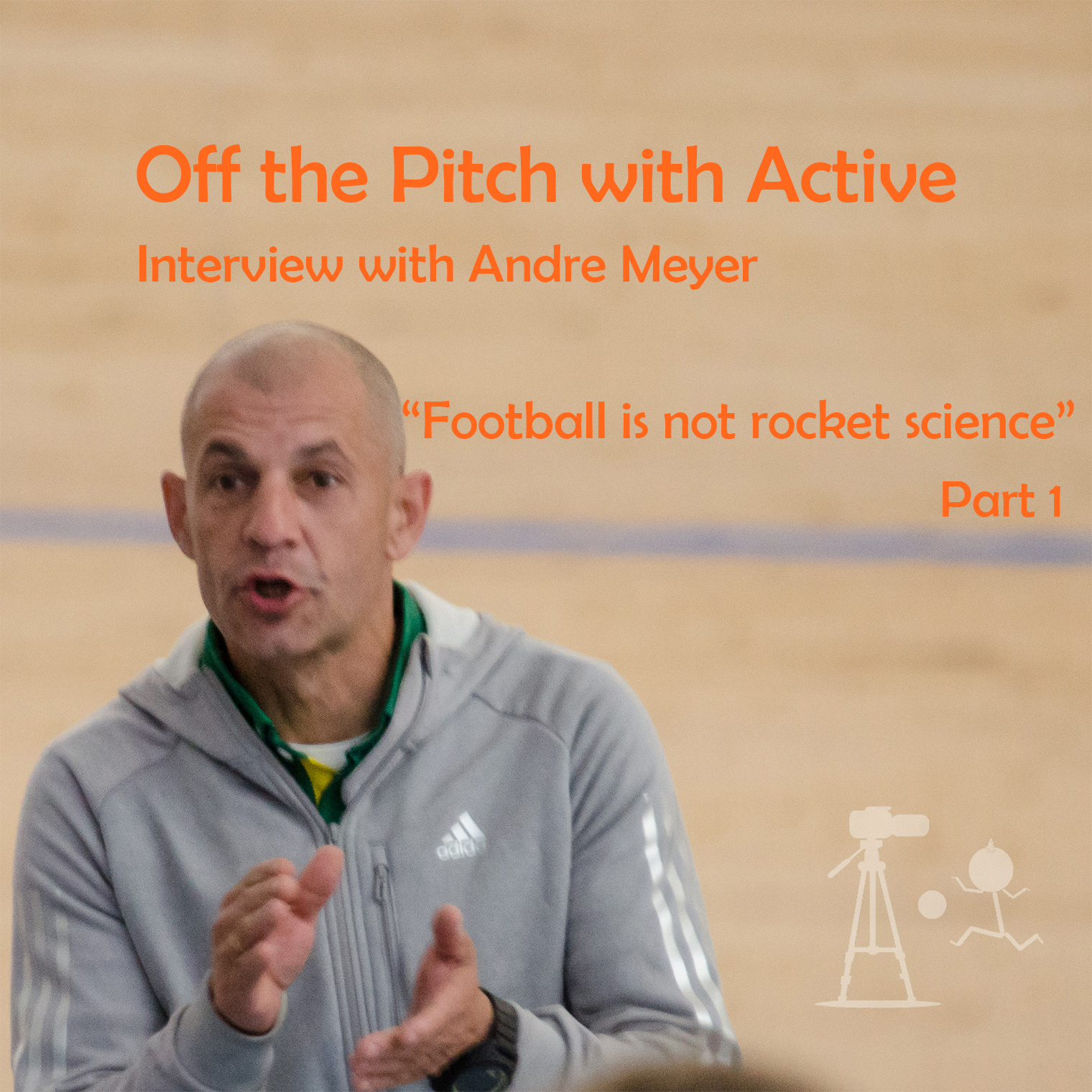 Off the Pitch with Active – Interview with André Meyer; Football is not rocket science Part 1
