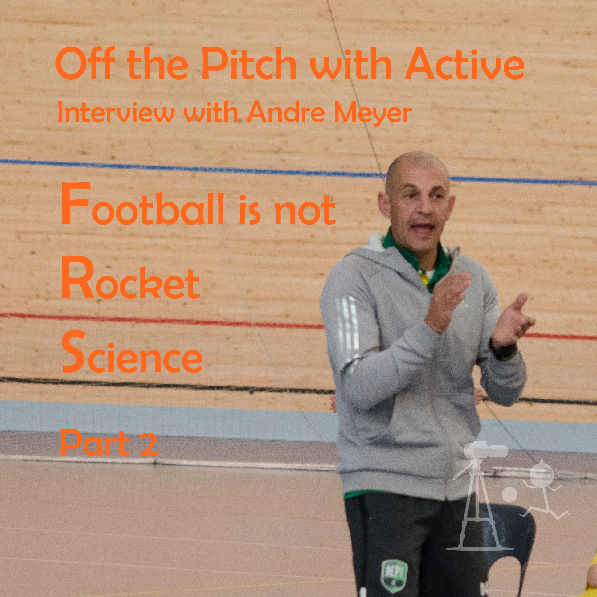 Off the Pitch with Active – Interview with André Meyer; Football is not rocket science Part 2